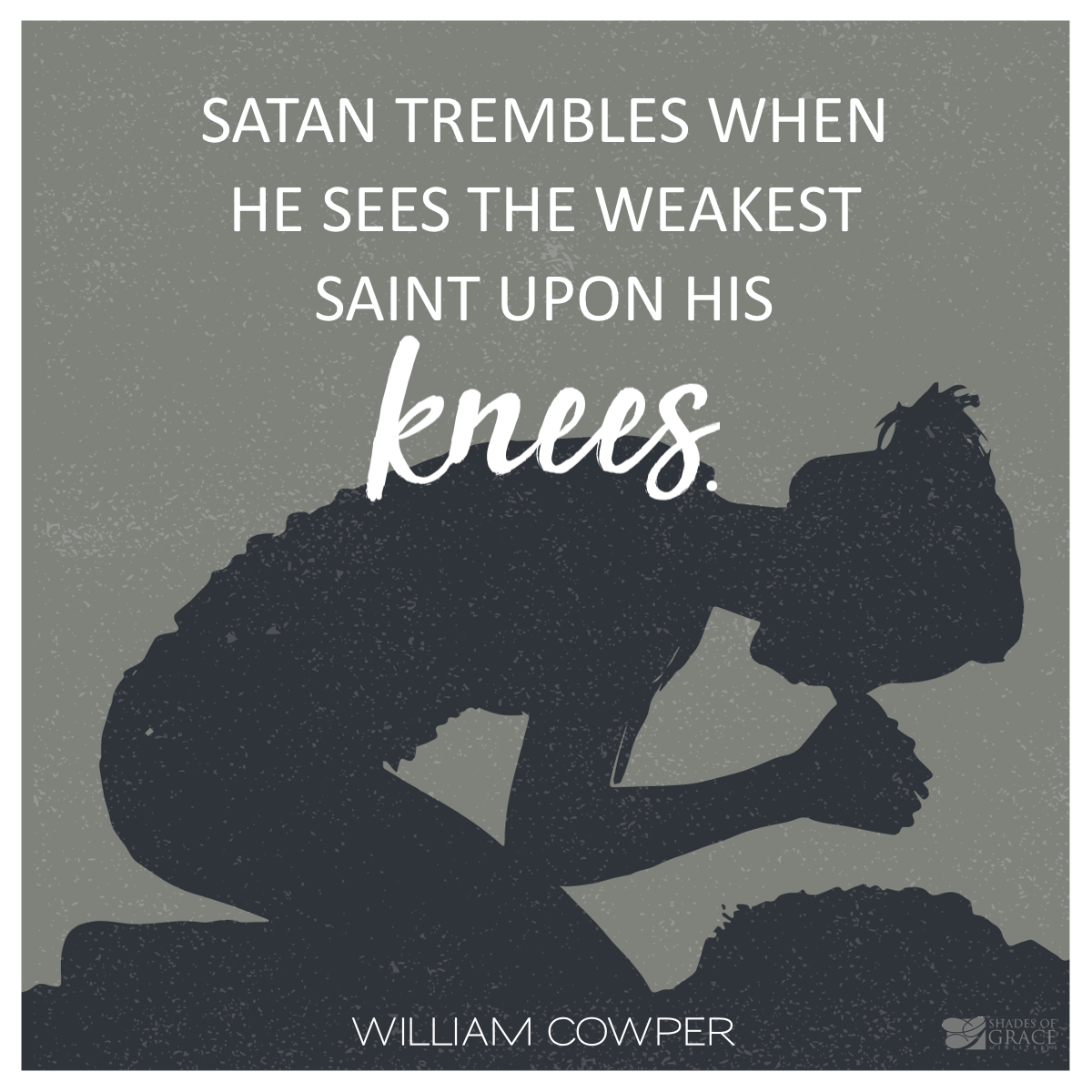 Satan trembles when he sees the weakest saint praying=