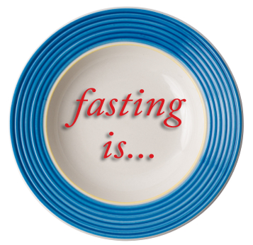 Fasting Is...