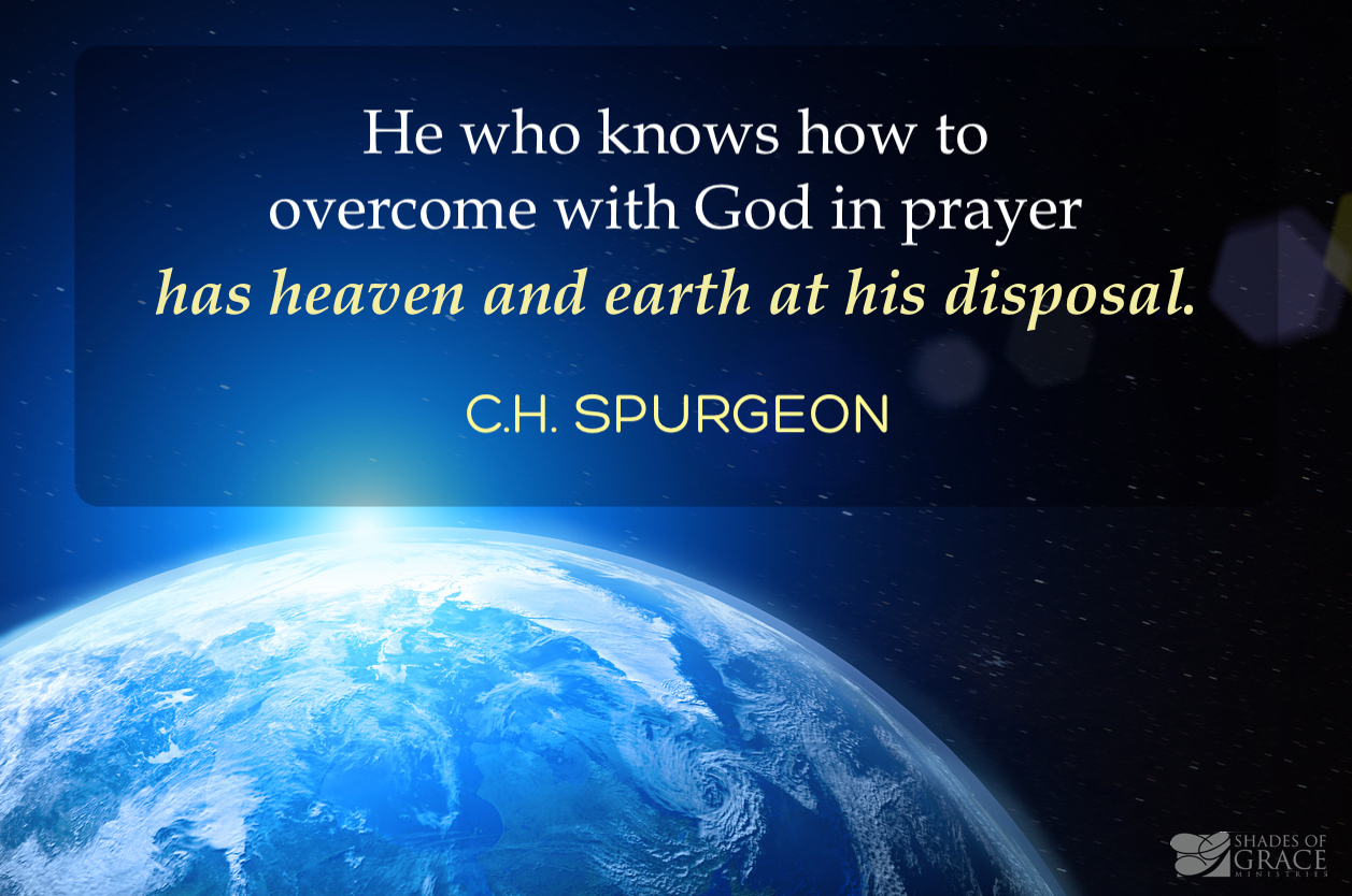 praying with heaven and earth at your disposal